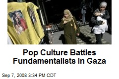 Pop Culture Battles Fundamentalists in Gaza