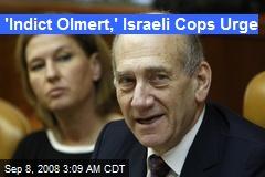 'Indict Olmert,' Israeli Cops Urge