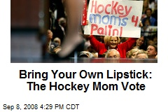 Bring Your Own Lipstick: The Hockey Mom Vote