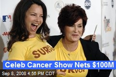 Celeb Cancer Show Nets $100M