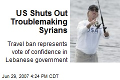 US Shuts Out Troublemaking Syrians