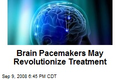 Brain Pacemakers May Revolutionize Treatment