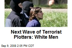 Next Wave of Terrorist Plotters: White Men