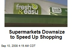 Supermarkets Downsize to Speed Up Shopping