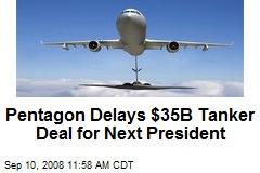 Pentagon Delays $35B Tanker Deal for Next President