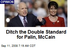 Ditch the Double Standard for Palin, McCain