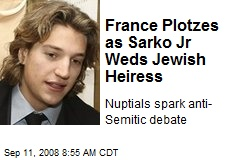 France Plotzes as Sarko Jr Weds Jewish Heiress
