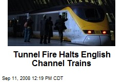 Tunnel Fire Halts English Channel Trains
