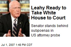 Leahy Ready to Take White House to Court