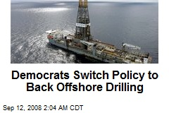 Democrats Switch Policy to Back Offshore Drilling