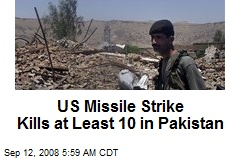 US Missile Strike Kills at Least 10 in Pakistan