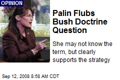 Palin Flubs Bush Doctrine Question