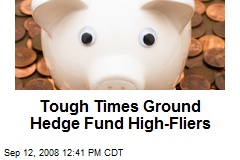 Tough Times Ground Hedge Fund High-Fliers