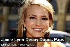 Jamie Lynn Decoy Dupes Paps