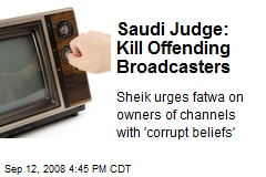 Saudi Judge: Kill Offending Broadcasters