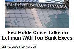 Fed Holds Crisis Talks on Lehman With Top Bank Execs