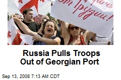 Russia Pulls Troops Out of Georgian Port