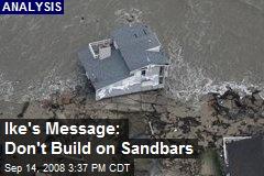 Ike's Message: Don't Build on Sandbars