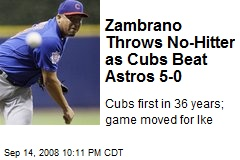 Zambrano Throws No-Hitter as Cubs Beat Astros 5-0