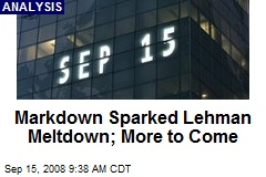 Markdown Sparked Lehman Meltdown; More to Come