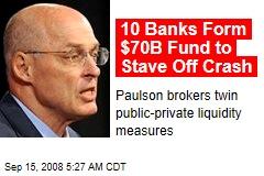 10 Banks Form $70B Fund to Stave Off Crash