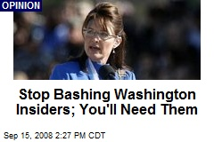 Stop Bashing Washington Insiders; You'll Need Them