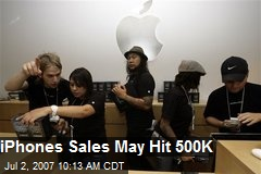 iPhones Sales May Hit 500K