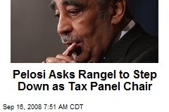 Pelosi Asks Rangel to Step Down as Tax Panel Chair