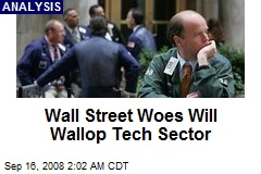 Wall Street Woes Will Wallop Tech Sector