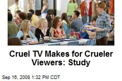 Cruel TV Makes for Crueler Viewers: Study