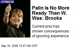 Palin Is No More Ready Than W. Was: Brooks