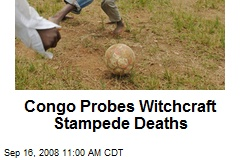 Congo Probes Witchcraft Stampede Deaths
