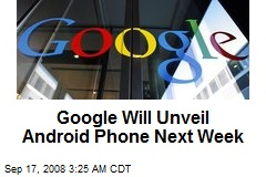 Google Will Unveil Android Phone Next Week
