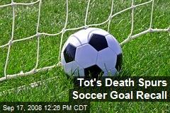 Tot's Death Spurs Soccer Goal Recall