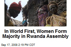 In World First, Women Form Majority in Rwanda Assembly