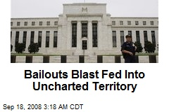 Bailouts Blast Fed Into Uncharted Territory
