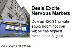 Deals Excite Nervous Markets