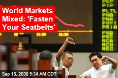 World Markets Mixed: 'Fasten Your Seatbelts'
