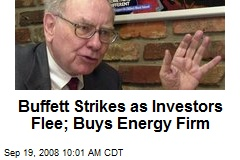 Buffett Strikes as Investors Flee; Buys Energy Firm