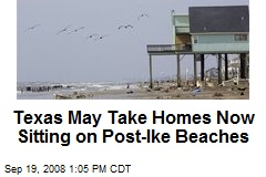 Texas May Take Homes Now Sitting on Post-Ike Beaches