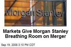 Markets Give Morgan Stanley Breathing Room on Merger