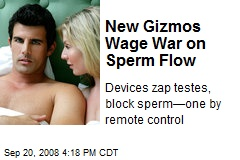 New Gizmos Wage War on Sperm Flow