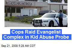 Cops Raid Evangelist Complex in Kid Abuse Probe