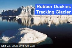 Rubber Duckies Tracking Glacier