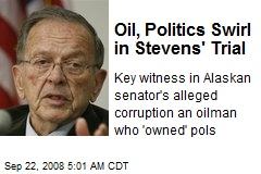 Oil, Politics Swirl in Stevens' Trial