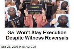 Ga. Won't Stay Execution Despite Witness Reversals