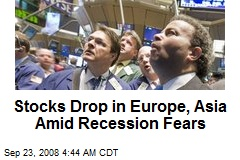 Stocks Drop in Europe, Asia Amid Recession Fears