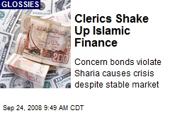 Clerics Shake Up Islamic Finance