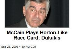 McCain Plays Horton-Like Race Card: Dukakis