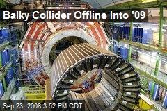 Balky Collider Offline Into '09